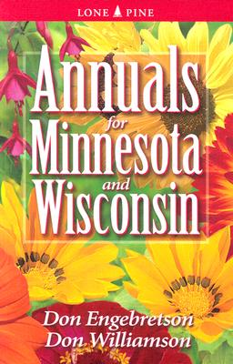 Annuals for Minnesota & Wisconsin By Engebretson, Don/ Williamson, Don